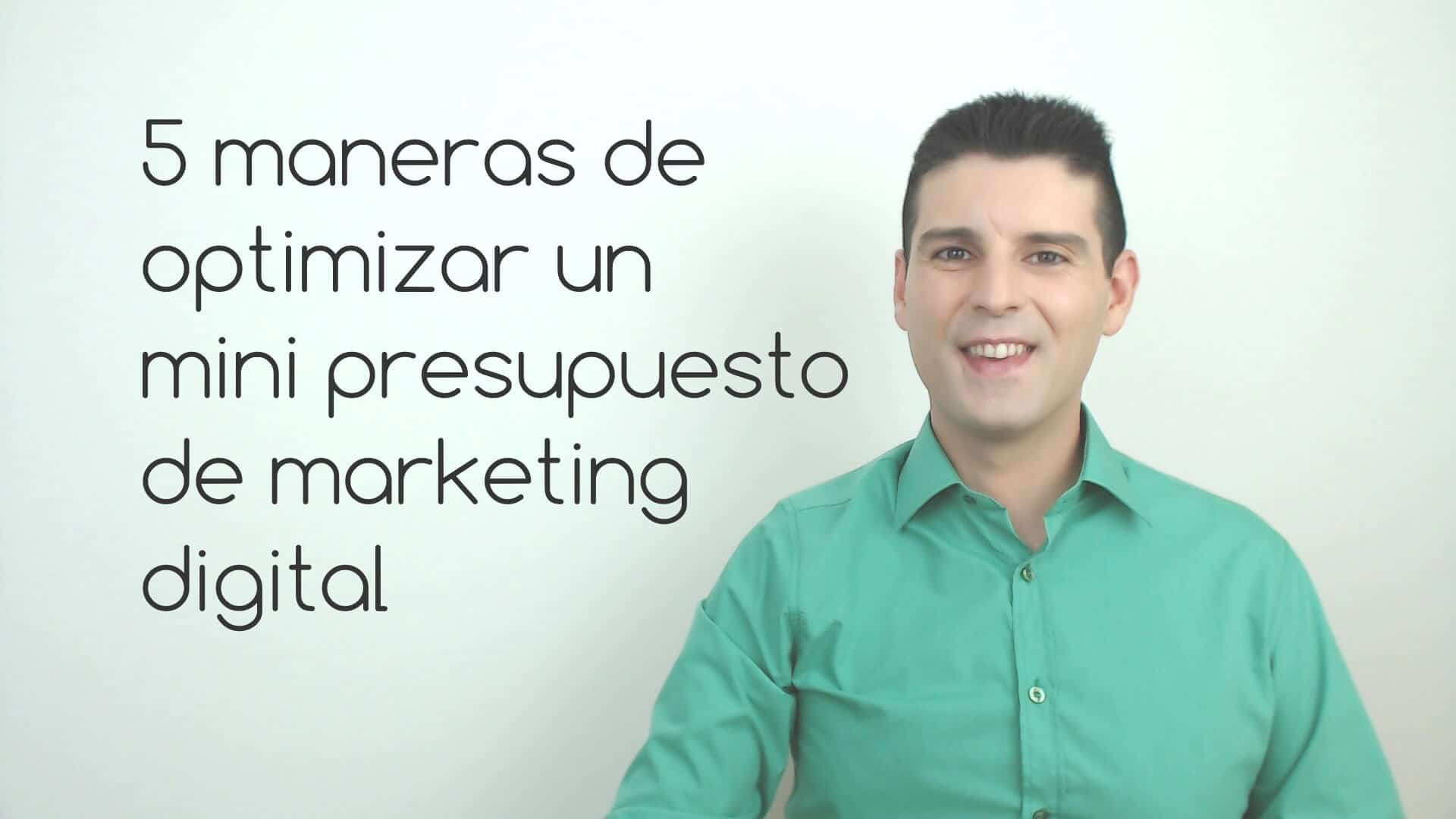 5 maneras de optimizar un mini presupuesto de marketing digital